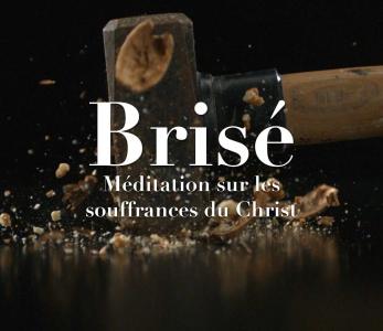 Brisé – Méditation sur les souffrances du Christ